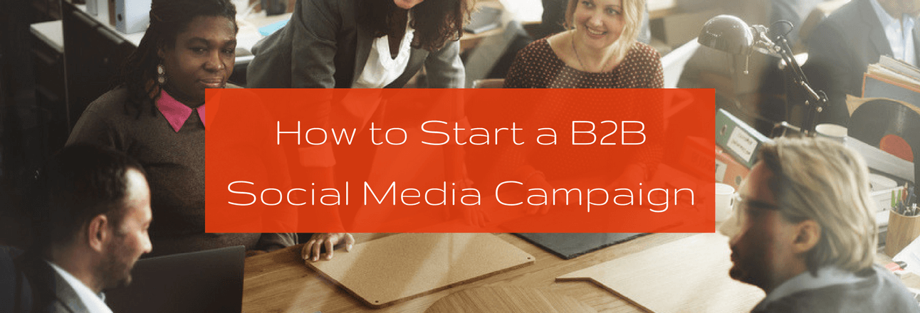 How to Start a B2B Social Media Campaign